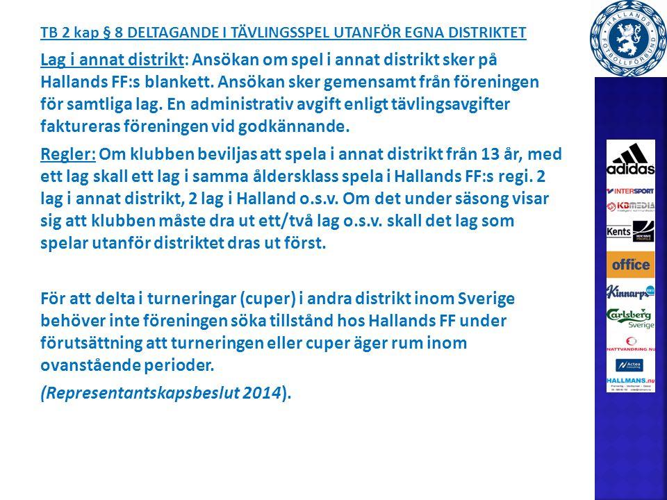TB 2 kap § 8 DELTAGANDE I TÄVLINGSSPEL UTANFÖR EGNA DISTRIKTET Lag i annat distrikt: Ansökan om spel i annat distrikt sker på Hallands FF:s blankett.