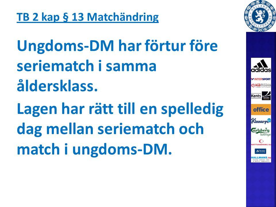 TB 2 kap § 13 Matchändring Ungdoms-DM har förtur före seriematch i samma åldersklass.