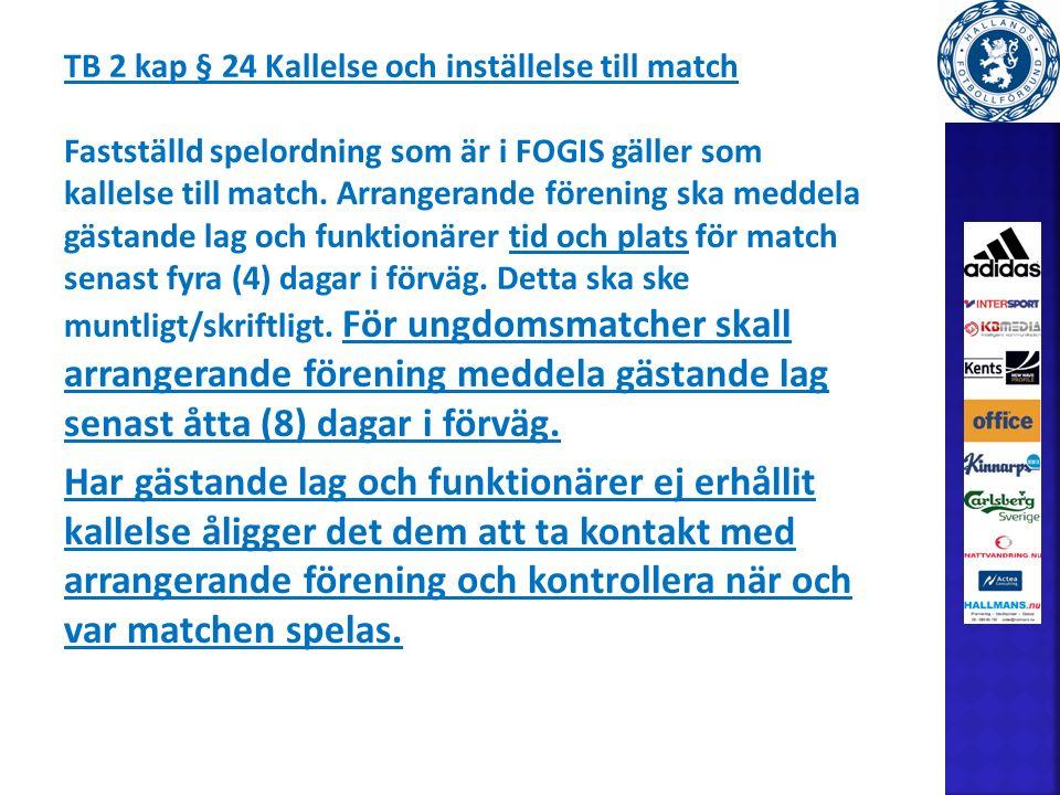 TB 2 kap § 24 Kallelse och inställelse till match Fastställd spelordning som är i FOGIS gäller som kallelse till match.