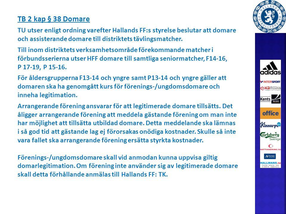 TB 2 kap § 38 Domare TU utser enligt ordning varefter Hallands FF:s styrelse beslutar att domare och assisterande domare till distriktets tävlingsmatcher.