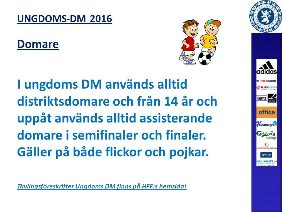 UNGDOMS-DM 2016 Domare I ungdoms DM används alltid distriktsdomare och från 14 år och uppåt används alltid assisterande domare i semifinaler och finaler.