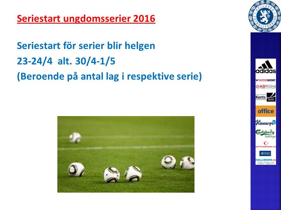 Seriestart ungdomsserier 2016 Seriestart för serier blir helgen 23-24/4 alt.