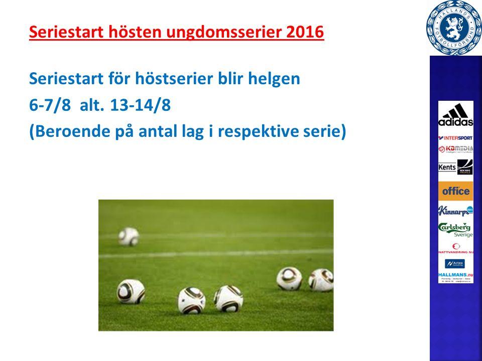 Seriestart hösten ungdomsserier 2016 Seriestart för höstserier blir helgen 6-7/8 alt.