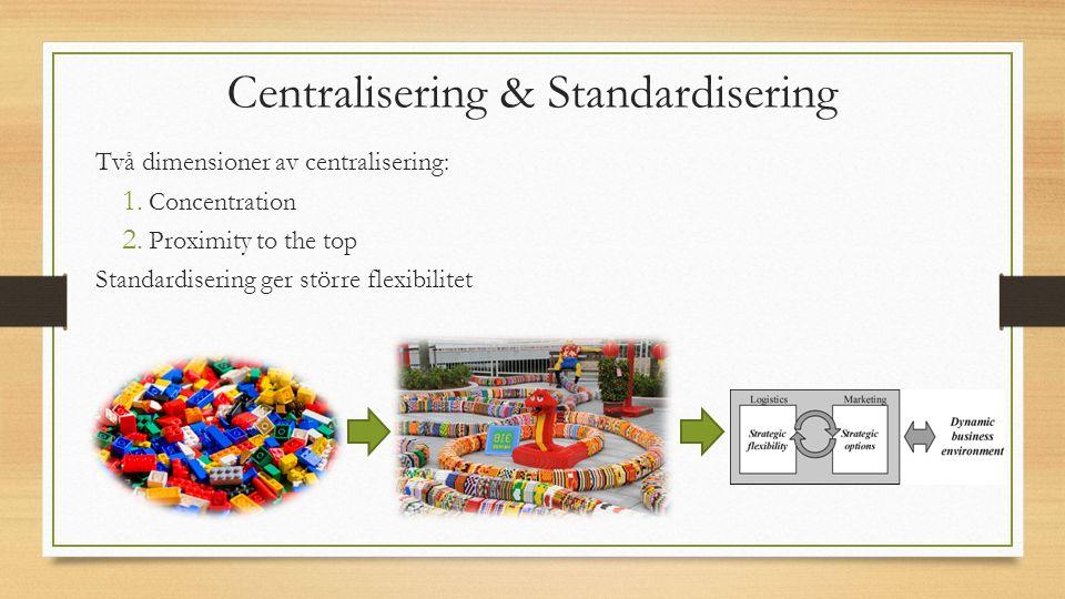 Centralisering & Standardisering Två dimensioner av centralisering: 1.