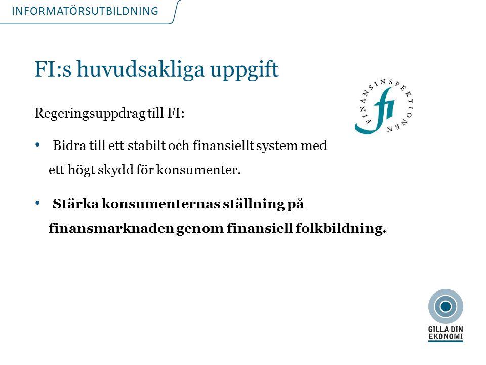 INFORMATÖRSUTBILDNING FI:s huvudsakliga uppgift Regeringsuppdrag till FI: Bidra till ett stabilt och finansiellt system med ett högt skydd för konsumenter.