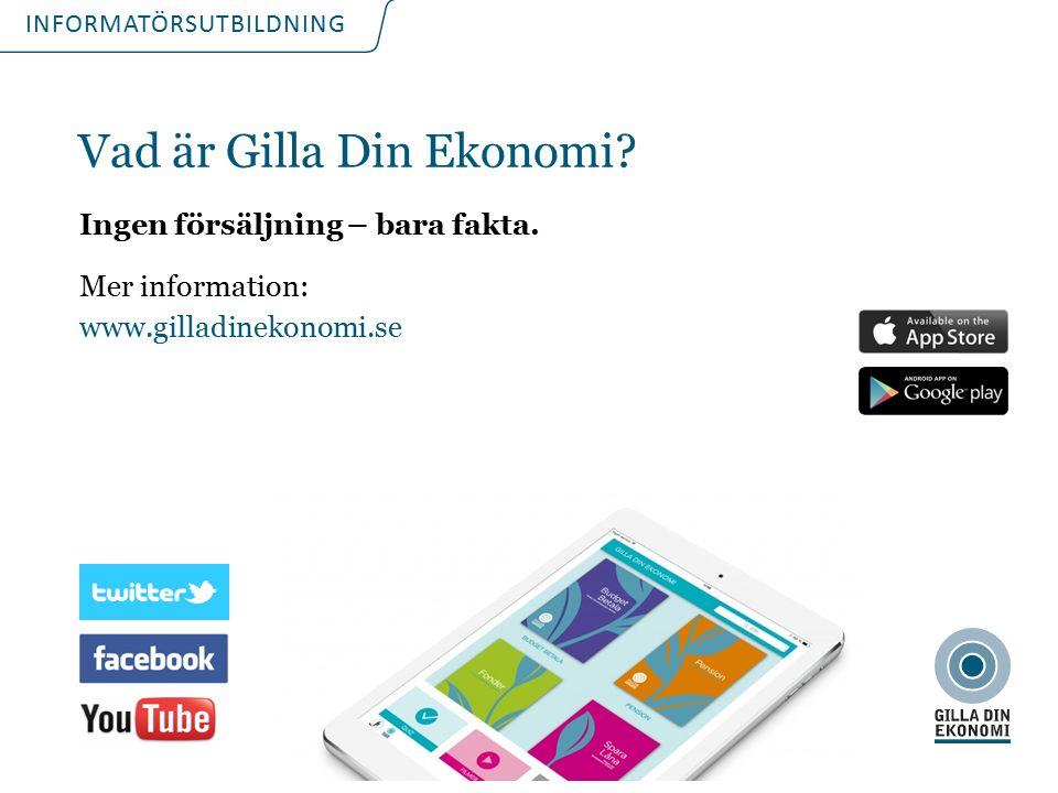 INFORMATÖRSUTBILDNING Vad är Gilla Din Ekonomi? Ingen försäljning – bara fakta. Mer information: www.gilladinekonomi.se
