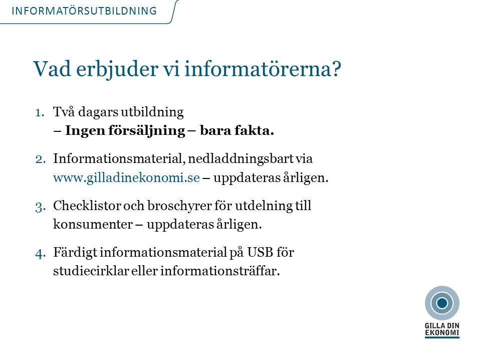 INFORMATÖRSUTBILDNING Vad erbjuder vi informatörerna? 1.Två dagars utbildning – Ingen försäljning – bara fakta. 2.Informationsmaterial, nedladdningsba