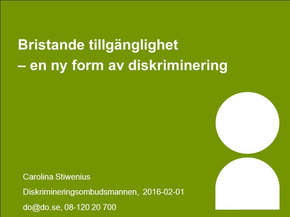 Bristande tillgänglighet – en ny form av diskriminering Carolina Stiwenius Diskrimineringsombudsmannen, 2016-02-01 do@do.se, 08-120 20 700