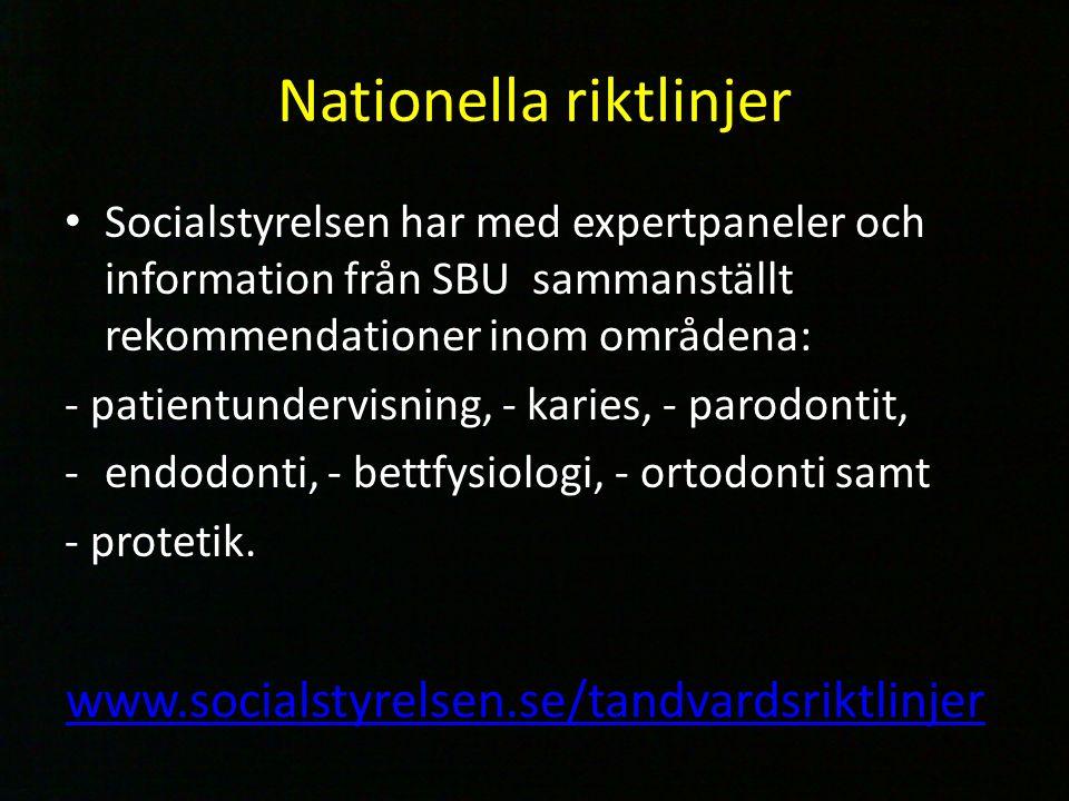 Nationella riktlinjer Socialstyrelsen har med expertpaneler och information från SBU sammanställt rekommendationer inom områdena: - patientundervisning, - karies, - parodontit, -endodonti, - bettfysiologi, - ortodonti samt - protetik.