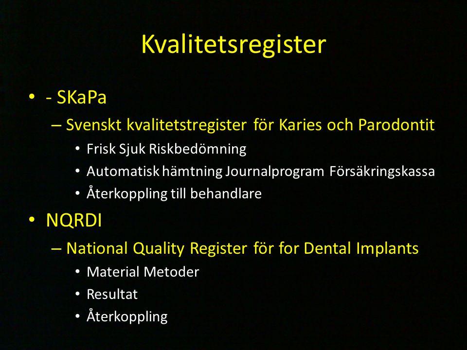 Kvalitetsregister - SKaPa – Svenskt kvalitetstregister för Karies och Parodontit Frisk Sjuk Riskbedömning Automatisk hämtning Journalprogram Försäkrin