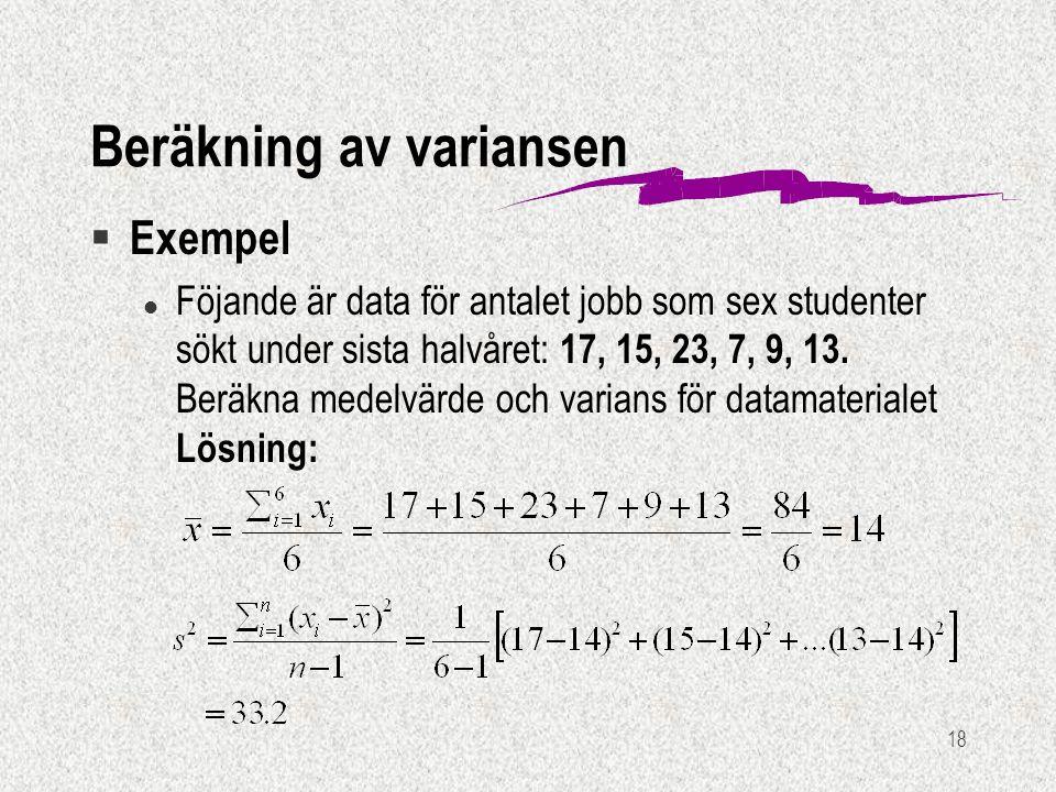18 § Exempel l Föjande är data för antalet jobb som sex studenter sökt under sista halvåret: 17, 15, 23, 7, 9, 13. Beräkna medelvärde och varians för