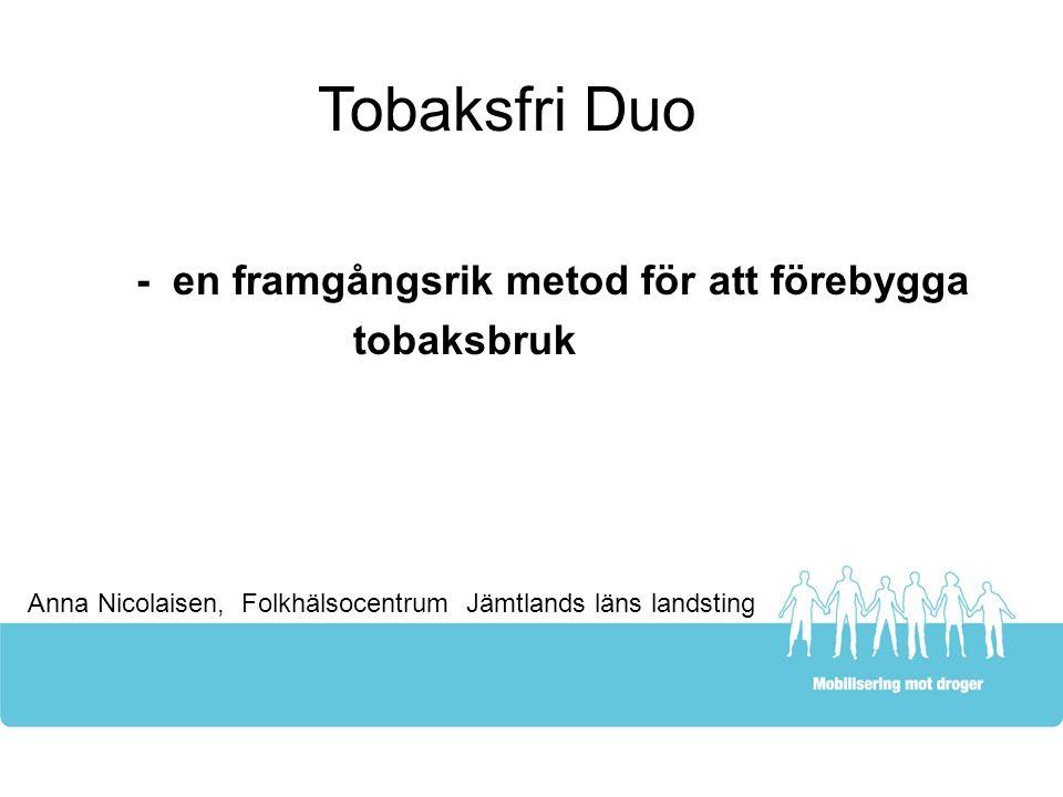 Tobaksfri Duo - en framgångsrik metod för att förebygga tobaksbruk Anna Nicolaisen, Folkhälsocentrum Jämtlands läns landsting
