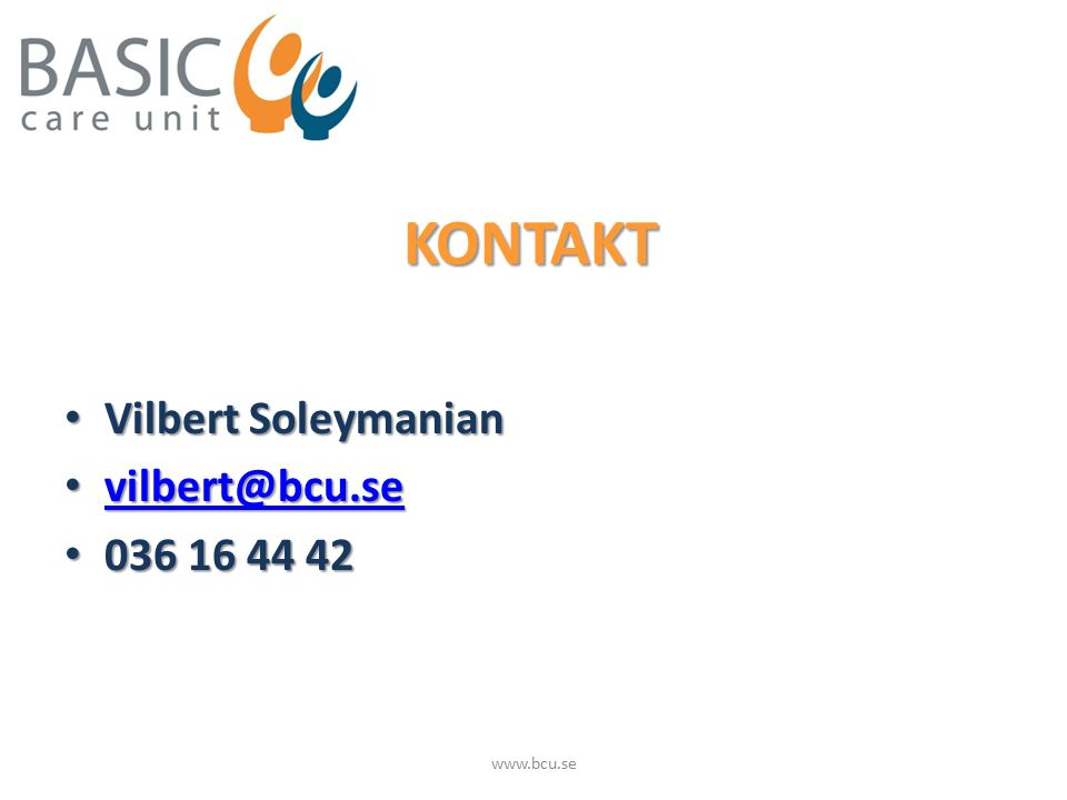 KONTAKT Vilbert Soleymanian Vilbert Soleymanian vilbert@bcu.se vilbert@bcu.se vilbert@bcu.se 036 16 44 42 036 16 44 42 www.bcu.se