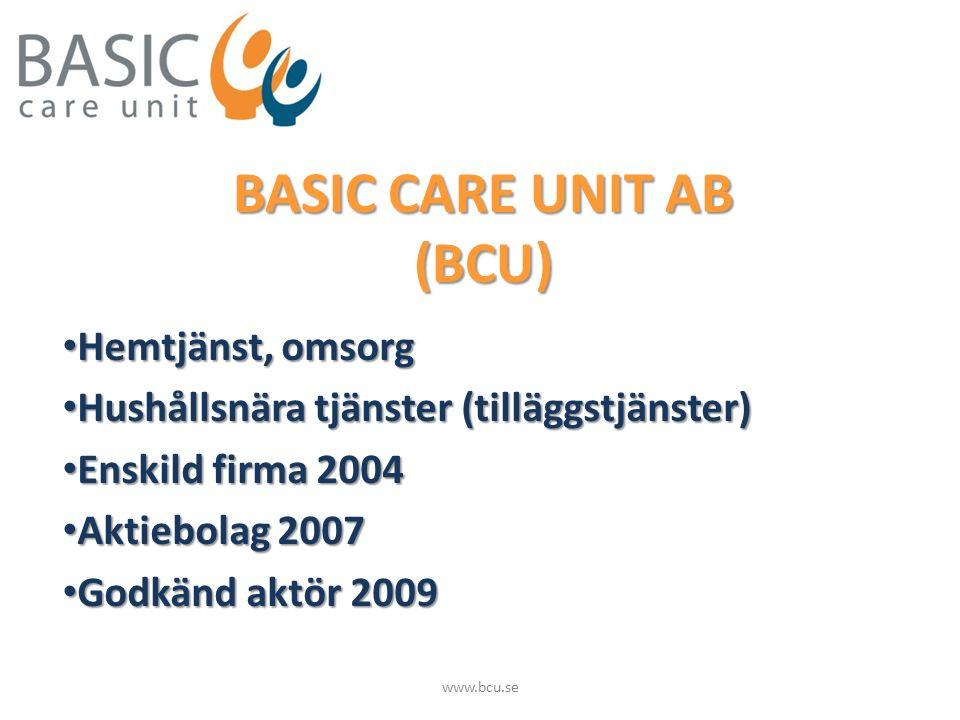 BASIC CARE UNIT AB (BCU) Hemtjänst, omsorg Hemtjänst, omsorg Hushållsnära tjänster (tilläggstjänster) Hushållsnära tjänster (tilläggstjänster) Enskild