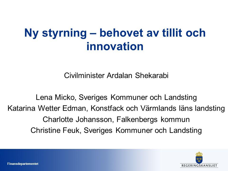 Finansdepartementet Ny styrning – behovet av tillit och innovation Civilminister Ardalan Shekarabi Lena Micko, Sveriges Kommuner och Landsting Katarin