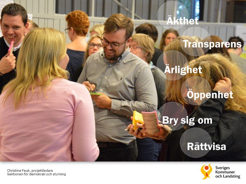 Transparens Öppenhet Bry sig om Ärlighet Rättvisa Äkthet Christine Feuk, projektledare Sektionen för demokrati och styrning