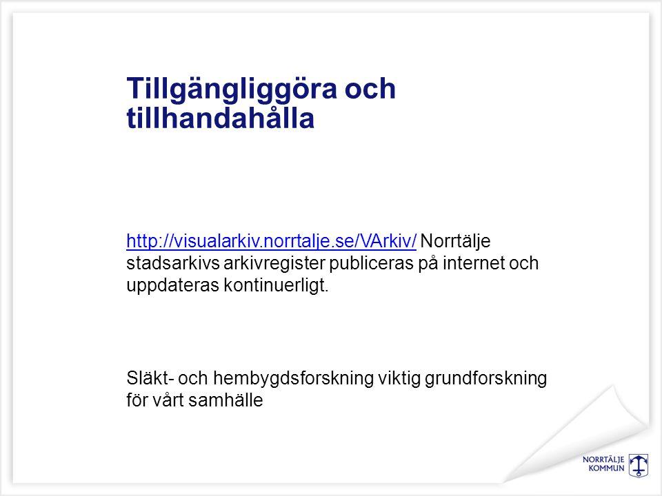 Tillgängliggöra och tillhandahålla http://visualarkiv.norrtalje.se/VArkiv/http://visualarkiv.norrtalje.se/VArkiv/ Norrtälje stadsarkivs arkivregister publiceras på internet och uppdateras kontinuerligt.