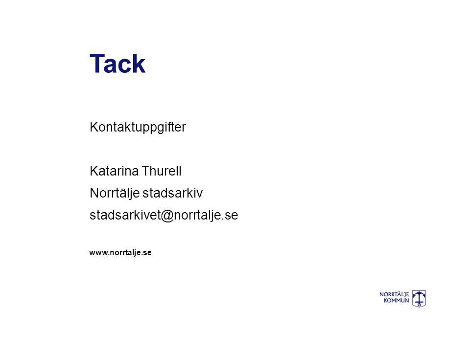 Kontaktuppgifter Katarina Thurell Norrtälje stadsarkiv stadsarkivet@norrtalje.se Tack www.norrtalje.se