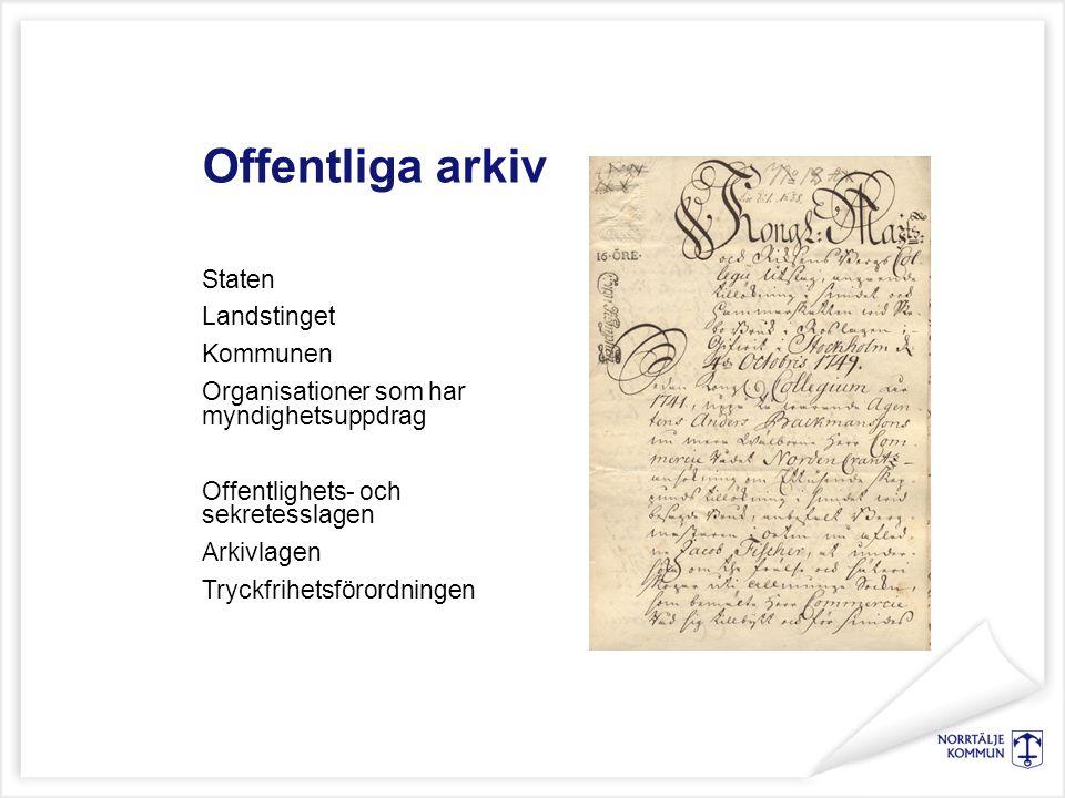 Offentliga arkiv Staten Landstinget Kommunen Organisationer som har myndighetsuppdrag Offentlighets- och sekretesslagen Arkivlagen Tryckfrihetsförordningen