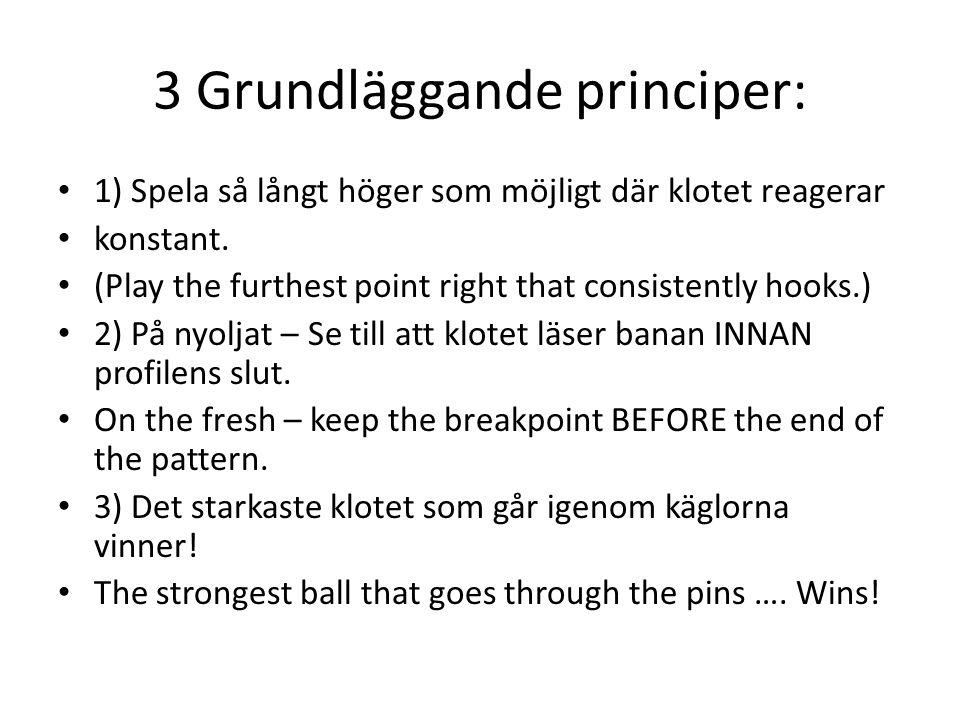 3 Grundläggande principer: 1) Spela så långt höger som möjligt där klotet reagerar konstant.