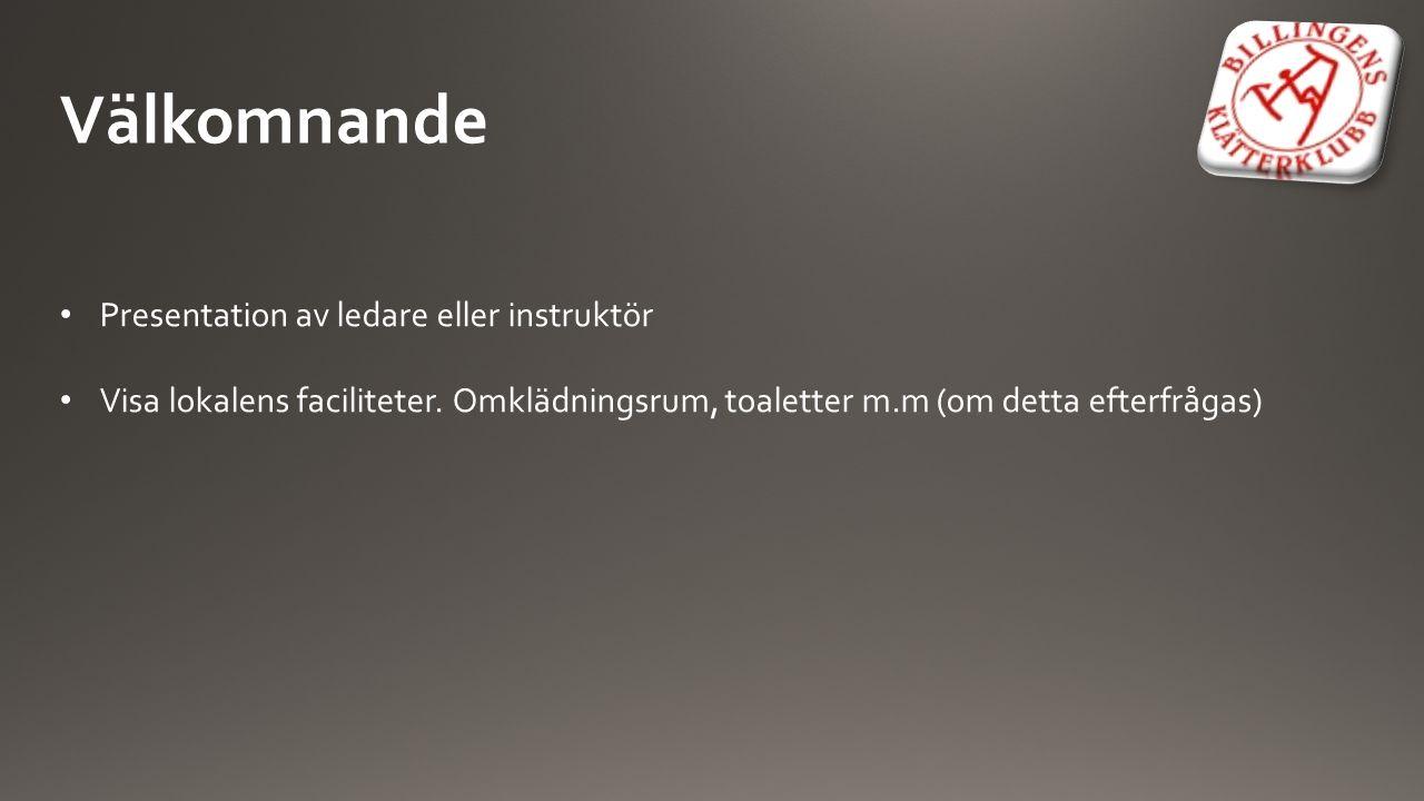 Välkomnande Presentation av ledare eller instruktör Visa lokalens faciliteter. Omklädningsrum, toaletter m.m (om detta efterfrågas)