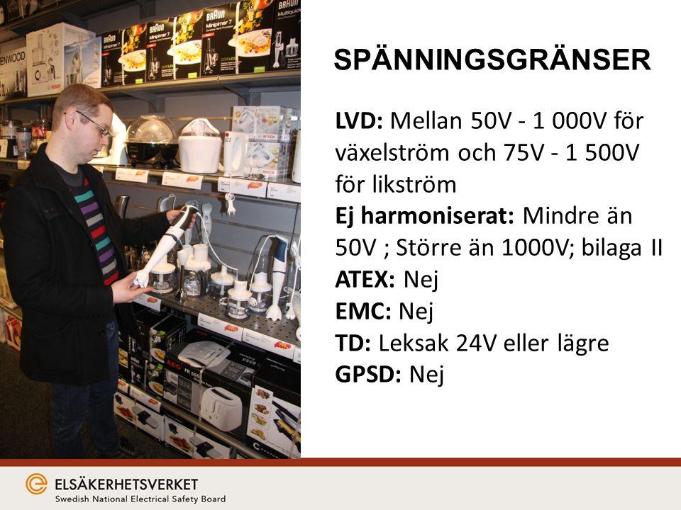 LVD: Mellan 50V - 1 000V för växelström och 75V - 1 500V för likström Ej harmoniserat: Mindre än 50V ; Större än 1000V; bilaga II ATEX: Nej EMC: Nej TD: Leksak 24V eller lägre GPSD: Nej SPÄNNINGSGRÄNSER
