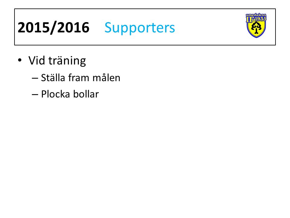 Vid träning – Ställa fram målen – Plocka bollar 2015/2016Supporters