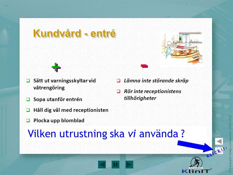 © Copyright StädgrossImporten 2002-2011  Sätt ut varningsskyltar vid våtrengöring  Sopa utanför entrén  Håll dig väl med receptionisten  Plocka up