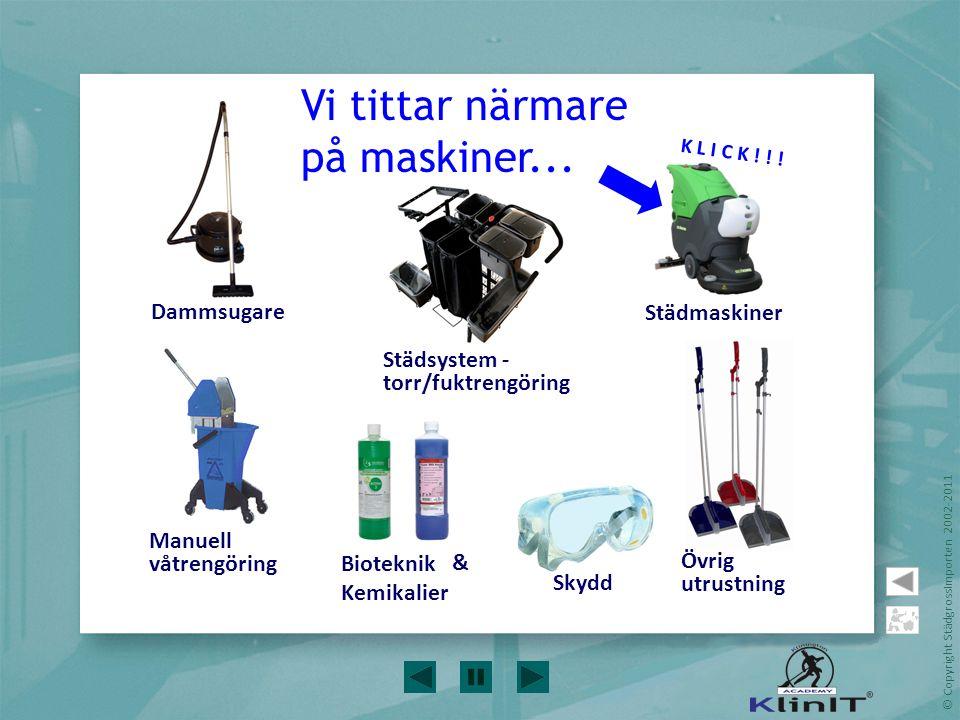 © Copyright StädgrossImporten 2002-2011 StädutrustningStädutrustning Städmaskiner Dammsugare Manuell våtrengöring & Skydd Städsystem - torr/fuktrengör
