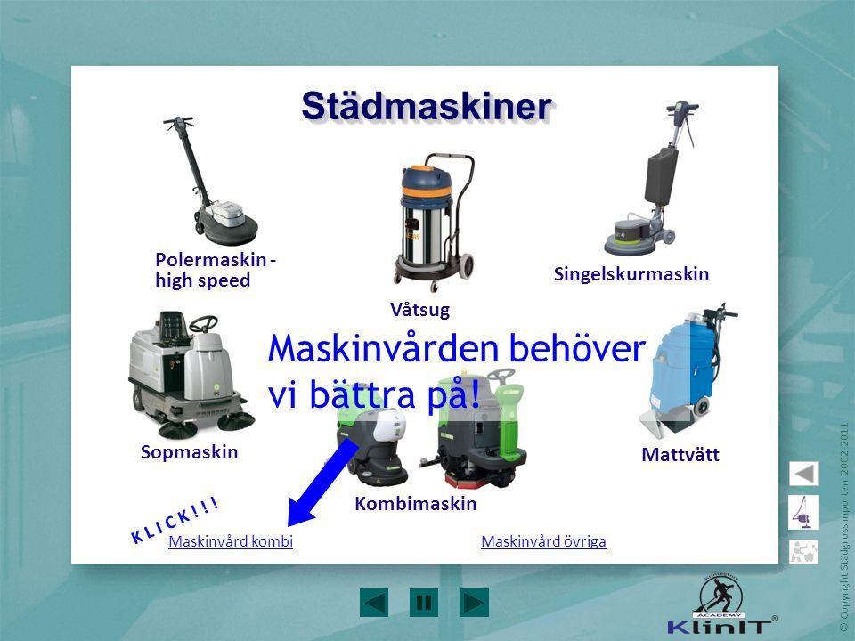 © Copyright StädgrossImporten 2002-2011 Sopmaskin Singelskurmaskin Våtsug Maskinvård kombiMaskinvård övriga Kombimaskin Mattvätt Polermaskin - high sp