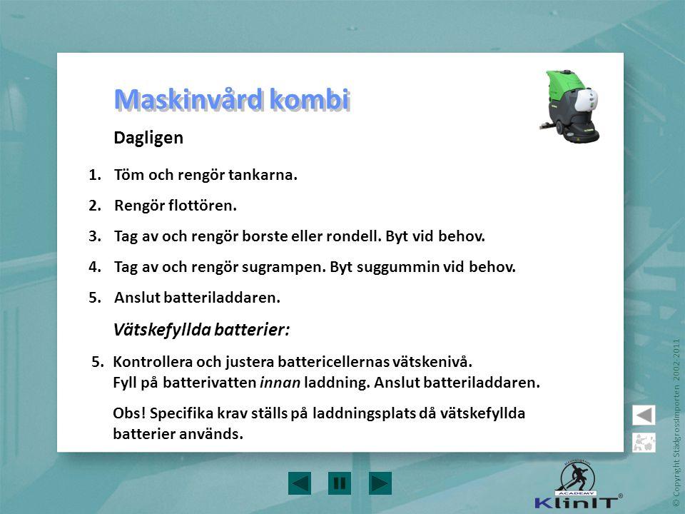 © Copyright StädgrossImporten 2002-2011 1.Töm och rengör tankarna. 2.Rengör flottören. 3.Tag av och rengör borste eller rondell. Byt vid behov. 4.Tag