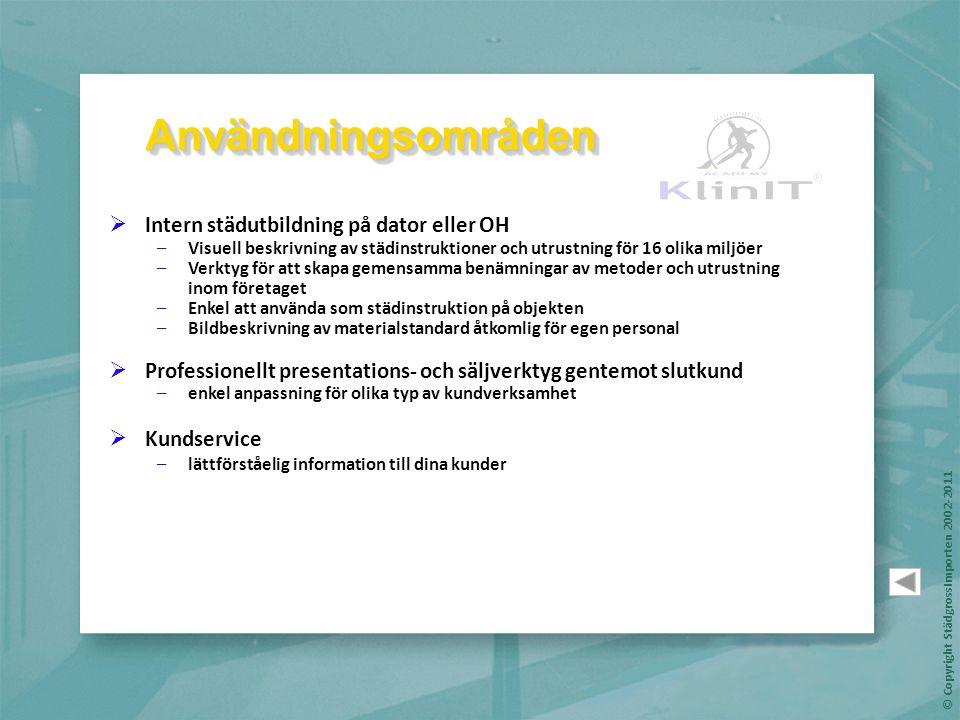 © Copyright StädgrossImporten 2002-2011  Intern städutbildning på dator eller OH –Visuell beskrivning av städinstruktioner och utrustning för 16 olik