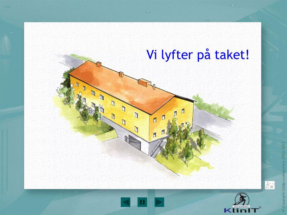 © Copyright StädgrossImporten 2002-2011 Huset som ska städas Vi lyfter på taket!