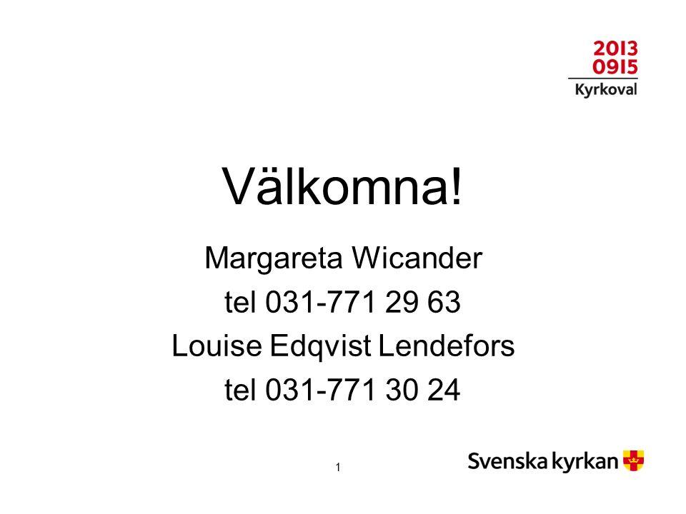 Välkomna! Margareta Wicander tel 031-771 29 63 Louise Edqvist Lendefors tel 031-771 30 24 1