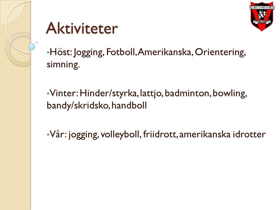 Aktiviteter Höst: Jogging, Fotboll, Amerikanska, Orientering, simning. Vinter: Hinder/styrka, lattjo, badminton, bowling, bandy/skridsko, handboll Vår
