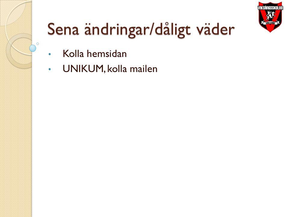 Sena ändringar/dåligt väder Kolla hemsidan UNIKUM, kolla mailen