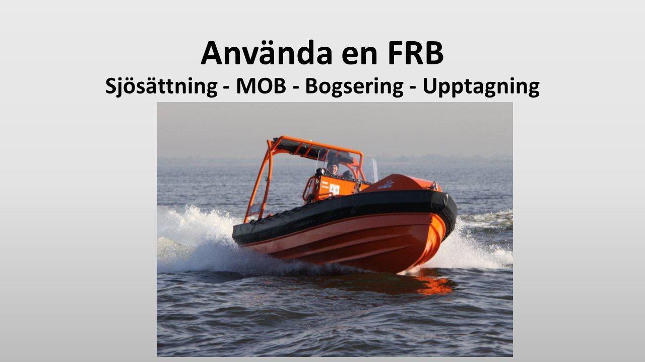 Använda en FRB Sjösättning - MOB - Bogsering - Upptagning