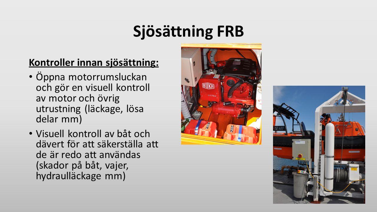 Sjösättning FRB Kontroller innan sjösättning: Öppna motorrumsluckan och gör en visuell kontroll av motor och övrig utrustning (läckage, lösa delar mm)