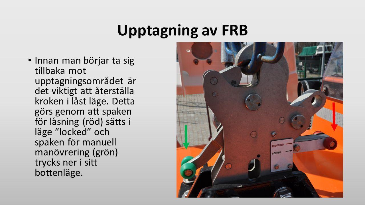 Upptagning av FRB Innan man börjar ta sig tillbaka mot upptagningsområdet är det viktigt att återställa kroken i låst läge. Detta görs genom att spake