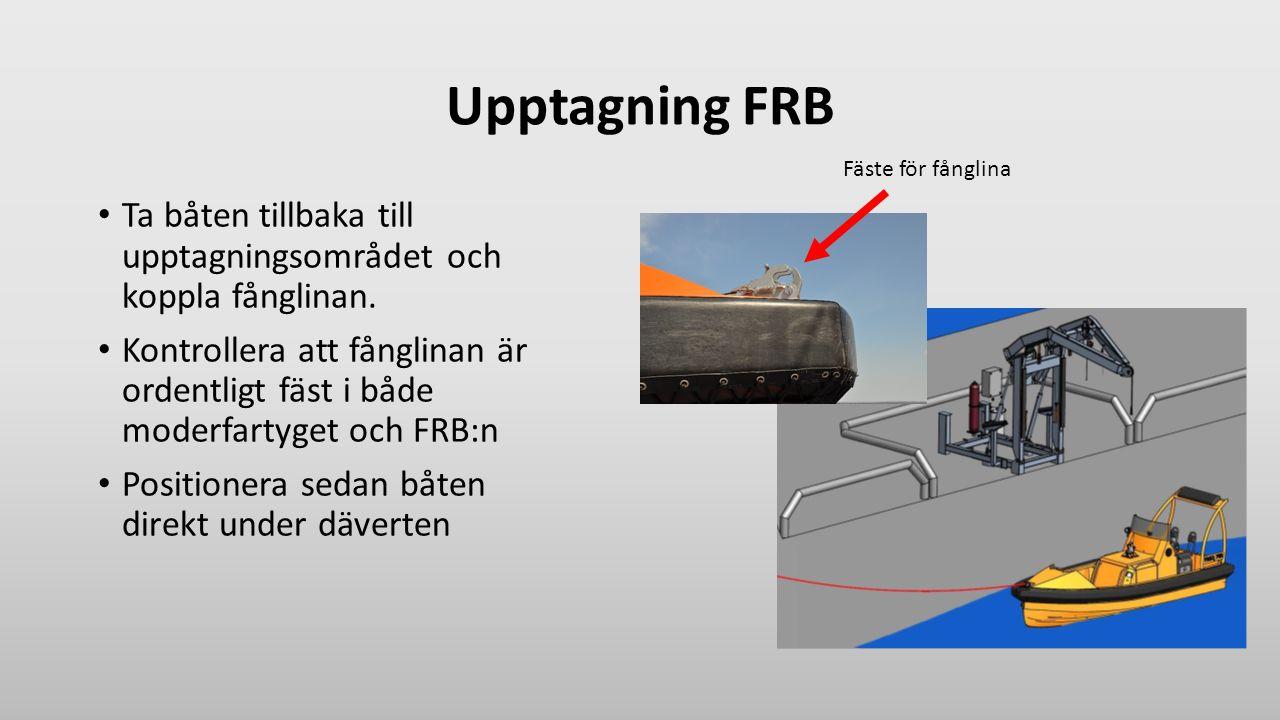 Upptagning FRB Ta båten tillbaka till upptagningsområdet och koppla fånglinan. Kontrollera att fånglinan är ordentligt fäst i både moderfartyget och F
