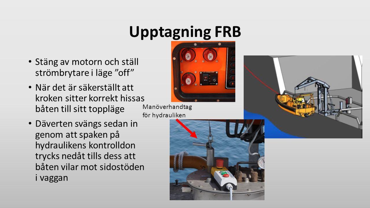 """Upptagning FRB Stäng av motorn och ställ strömbrytare i läge """"off"""" När det är säkerställt att kroken sitter korrekt hissas båten till sitt toppläge Dä"""