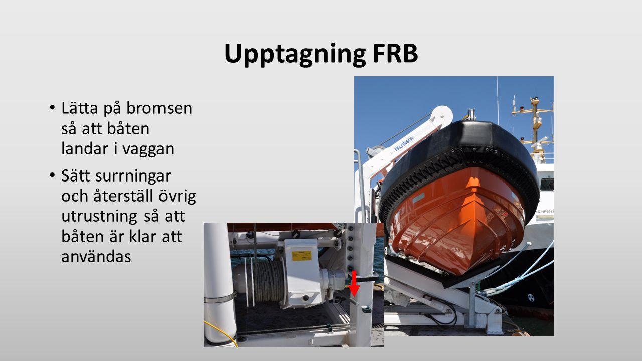 Upptagning FRB Lätta på bromsen så att båten landar i vaggan Sätt surrningar och återställ övrig utrustning så att båten är klar att användas