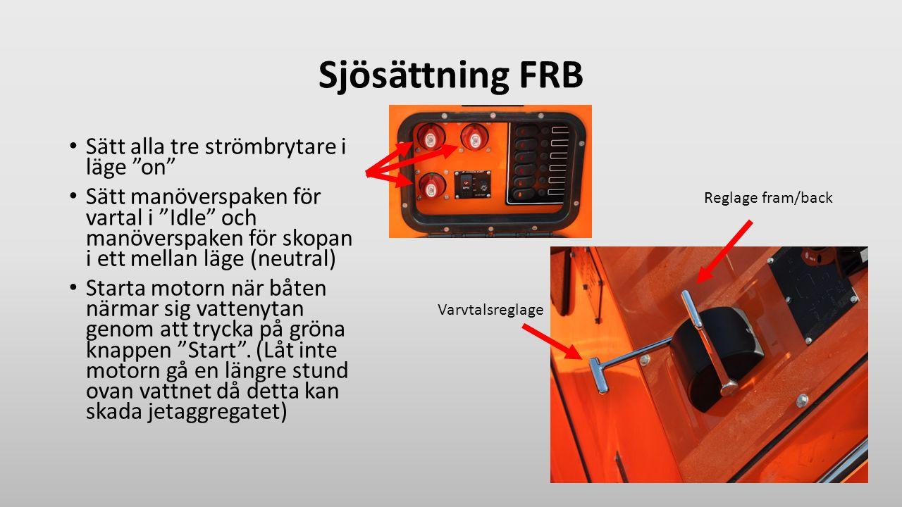 """Sjösättning FRB Sätt alla tre strömbrytare i läge """"on"""" Sätt manöverspaken för vartal i """"Idle"""" och manöverspaken för skopan i ett mellan läge (neutral)"""