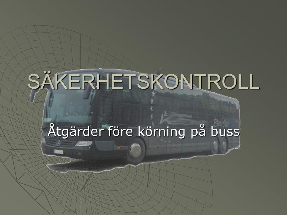 SÄKERHETSKONTROLL Åtgärder före körning på buss
