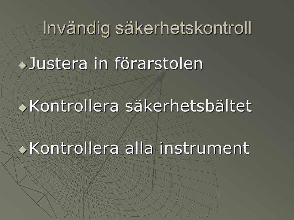 Invändig säkerhetskontroll  Justera in förarstolen  Kontrollera säkerhetsbältet  Kontrollera alla instrument