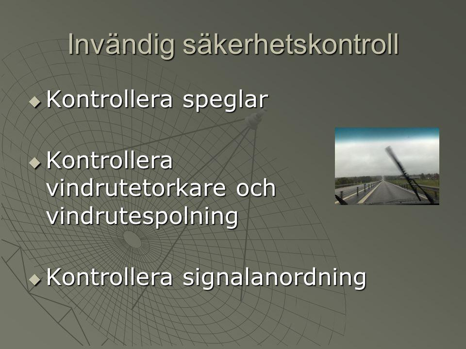 Invändig säkerhetskontroll  Kontrollera speglar  Kontrollera vindrutetorkare och vindrutespolning  Kontrollera signalanordning