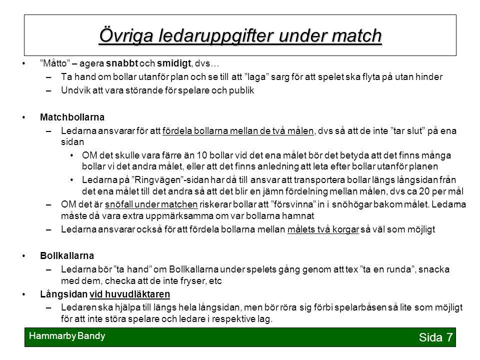 """Hammarby Bandy Sida 7 Övriga ledaruppgifter under match """"Måtto"""" – agera snabbt och smidigt, dvs… –Ta hand om bollar utanför plan och se till att """"laga"""