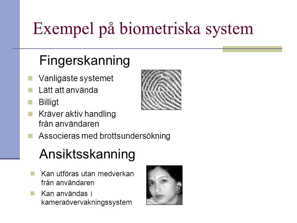 Exempel på biometriska system Fingerskanning Vanligaste systemet Lätt att använda Billigt Kräver aktiv handling från användaren Associeras med brottsu