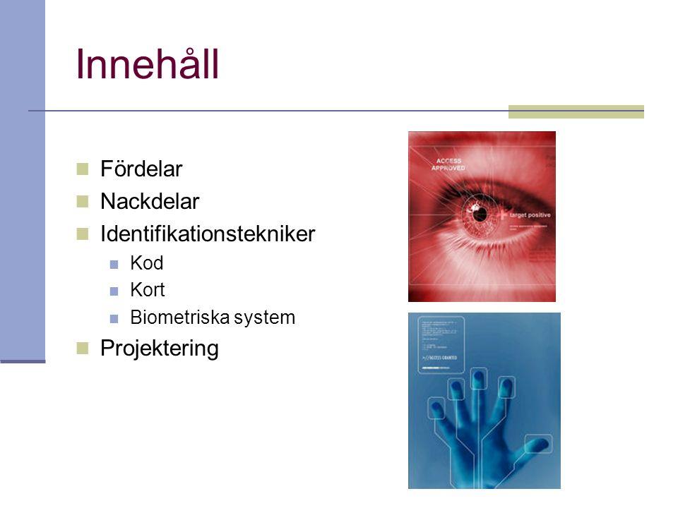 Innehåll Fördelar Nackdelar Identifikationstekniker Kod Kort Biometriska system Projektering