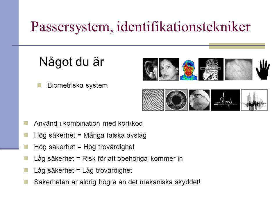 Passersystem, identifikationstekniker Något du är Biometriska system Använd i kombination med kort/kod Hög säkerhet = Många falska avslag Hög säkerhet